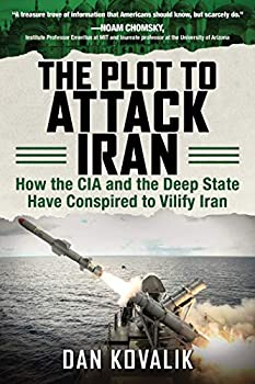 The Plot to Attack Iran  How the CIA and the Deep State Have Conspired to Vilify Iran