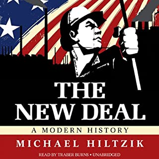 The New Deal     A Modern History              By:                                                                                                                                 Michael Hiltzik                               Narrated by:                                                                                                                                 Traber Burns                      Length: 19 hrs and 35 mins     28 ratings     Overall 4.3