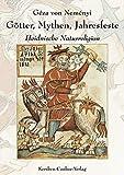 Götter, Mythen, Jahresfeste - Heidnische Naturreligion - Géza von Neményi
