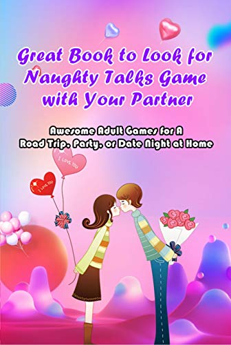 Great Book to Look for Naughty Talks Game with Your Partner: Awesome Adult Games for A Road Trip, Party, or Date Night at Home: Hot and Sexy Games (English Edition)