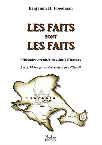 Amazon.com: Les faits sont les faits: l'histoire occultée des Juifs Khazars  : Les Ashkénazes ne descendent pas d'Israël (French Edition) eBook: H.  Freedman , Benjamin: Kindle Store