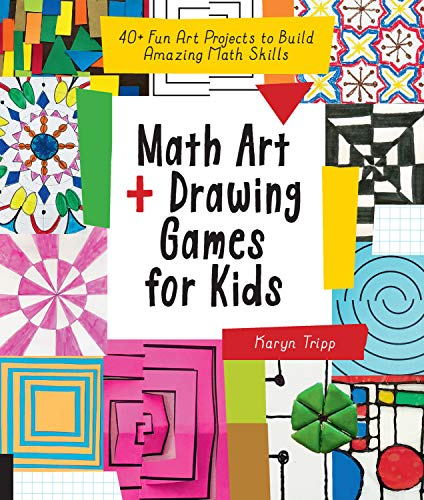 Math Art and Drawing Games for Kids: 40+ Fun Art Projects to Build Amazing Math Skills