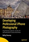Developing Professional iPhone Photography: Using Photoshop, Lightroom, and other iOS and Desktop Apps to...