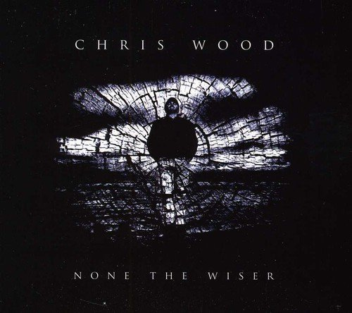 none the wiser chris wood cd