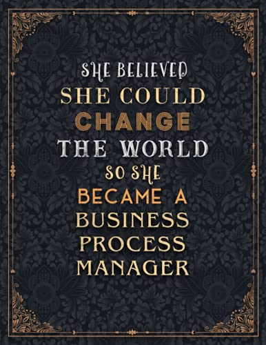 Business Process Manager Lined Notebook - She Believed She Could Change The World So She Became A Business Process Manager Job Title Journal: 110 ... cm, A4, Personalized, Journal, 8.5 x 11 inch