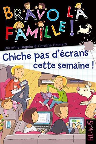 Chiche pas d'écrans cette semaine ! (Bravo la famille !) (French Edition)