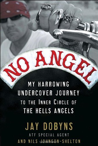 No Angel: My Harrowing Undercover Journey to the Inner Circle of the Hells Angels by Jay Dobyns (2009-02-10)