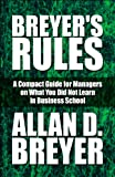 Breyer's Rules: A Compact Guide for Managers on What You Did Not Learn in Business School