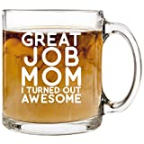 Great Job Mom I Turned Out Awesome Funny Mother's Day Gift