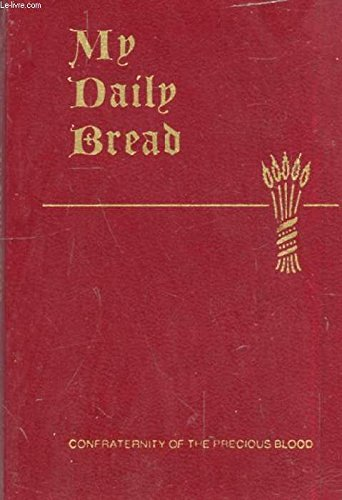 My Daily Bread: A Summary of the Spiritual Life, Simplified and Arranged for Daily Reading, Reflection and Prayer