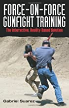 Force-on-force Gunfight Training: The Interactive, Reality-Based Solution