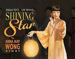 Shining Star: The Anna May Wong Story by Paula Woo, illustrated by Lin Wang