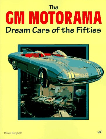 The Gm Motorama: Dream Cars of the Fifties