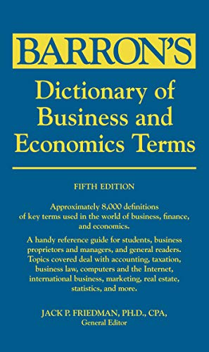 Compare Textbook Prices for Dictionary of Business and Economics Terms Barron's Business Dictionaries Fifth Edition ISBN 9780764147579 by Friedman Ph.D., Jack P.