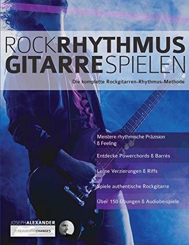 Rock-Rhythmusgitarre Spielen: Die komplette Rockgitarren-Rhythmus-Methode (Rockgitarre lernen, Band 2)