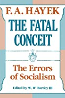 The Fatal Conceit: The Errors of Socialism (COLLECTED WORKS OF F A HAYEK)