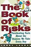The Book of Risks: Fascinating Facts About the Chances We Take Everyday - Larry Laudan