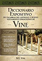 Diccionario expositivo de palabras del nuevo y antiguo testamento de Vine/ The Exposed Dictionary of the New and Ancient Testament of Vines