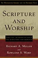 Scripture and Worship: Biblical Interpretation and the Directory for Public Worship (Westminster Assembly and the Reformed Faith)