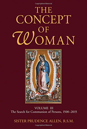 The Concept of Woman, Volume 3, Volume 3: The Search for Communion of Persons, 1500-2015