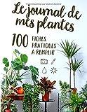 Le journal de mes plantes: 100 fiches pratiques pour prendre soins de vos plantes   format A4   fiches besoins en eau, ensoleillement, photos, notes...   carnet de notes à remplir