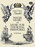 Handel: Water Music and Music for the Royal Fireworks in Full Score