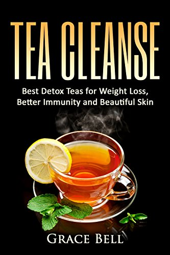 Tea Cleanse: Best Detox Teas for Weight Loss, Better Immunity and Beautiful Skin