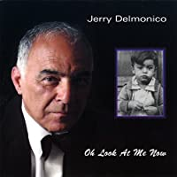 Oh Look at Me Now by Jerry Delmonico