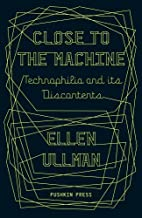 Close to the Machine: Technophilia and its Discontents by Ellen Ullman (2013-03-14)