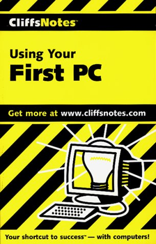 Using Your First PC (Cliffs Notes S.)