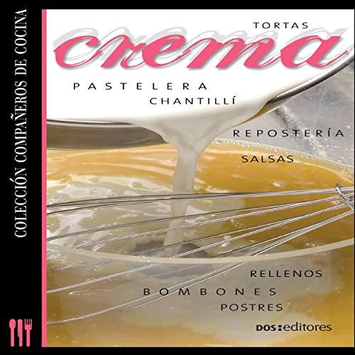 Crema [Cream]: chantillí - pastelera - repostería - postres - tortas - rellenos - bombones - salsas [Chantilly, Pastry, Desserts, Cakes, Fillings, Chocolates, Sauces]