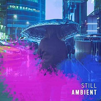 #Ambient Still
