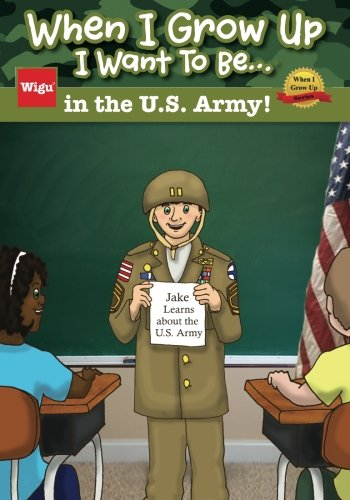 When I Grow Up I Want To Be...in the U.S. Army!: Jake Learns about the U.S. Army,