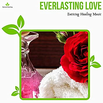 Everlasting Love - Enticing Healing Music