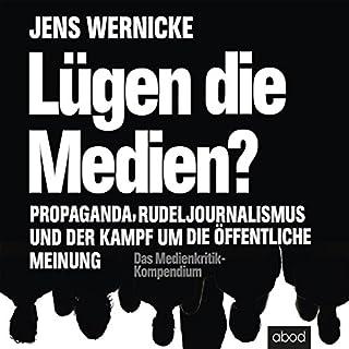 Lügen die Medien?                   Autor:                                                                                                                                 Jens Wernicke                               Sprecher:                                                                                                                                 Patrick Zwingmann                      Spieldauer: 13 Std. und 50 Min.     81 Bewertungen     Gesamt 4,4