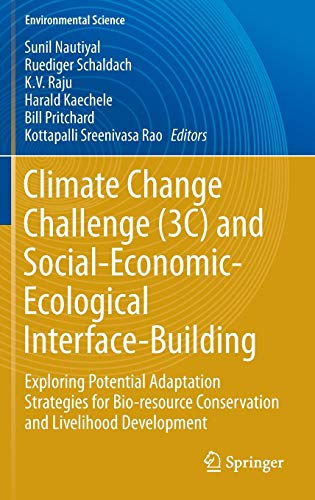 Climate Change Challenge (3C) and Social-Economic-Ecological Interface-Building: Exploring Potential Adaptation Strategies for Bio-resource ... (Environmental Science and Engineering)