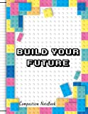 Build your Future | Composition Notebook: College Ruled: Brick to Play | book for students, girls, boys, kids | 120 Pages | Size: 8.5X11 inches