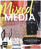 Mixed Media malen, zeichnen und gestalten: Mit allen wichtigen Techniken und Step-Motiven in Acryl und mehr