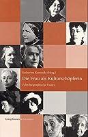 Die Frau als Kulturschoepferin. Zehn biographische Essays