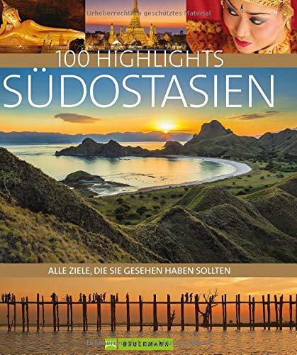 Bildband Südostasien. 100 Highlights Südostasien. Alle Ziele, die Sie gesehen haben sollten. Der Reisebildband zu...