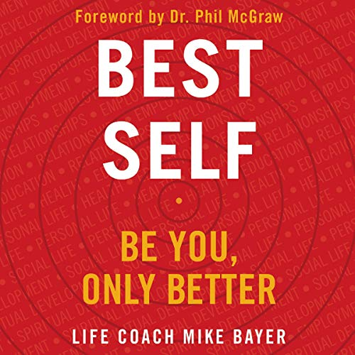 Best Self     Be You, Only Better              Written by:                                                                                                                                 Mike Bayer                               Narrated by:                                                                                                                                 Mike Bayer,                                                                                        Phil McGraw                      Length: 8 hrs and 9 mins     13 ratings     Overall 4.2