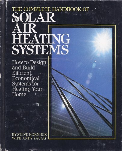 The Complete Handbook of Solar Air Heating Systems: How to Design and...