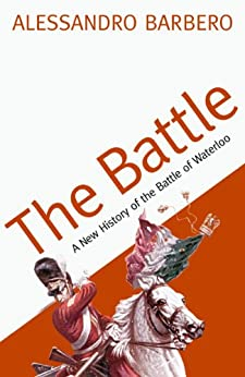 The Battle: A New History of the Battle of Waterloo (English Edition) van [Alessandro Barbero]