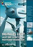 Digitales Licht: Licht und Schatten mit Photoshop bearbeiten - Uli Staiger