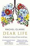 Dear Life: A Doctor?s Story of Love and Loss - Rachel Clarke