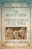 THE MIGHTY CEDAR and A FRIEND LOVETH AT ALL TIMES: An Anthology of Southern Historical Fiction (The Ozark Mountains Historical Fiction Series for Adults)