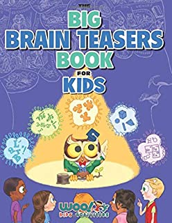 The Big Brain Teasers Book for Kids: Boredom Busting Math, Picture and Logic Puzzles (Woo! Jr. Kids Activities Books)