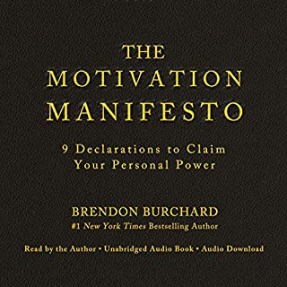 The Motivation Manifesto                   By:                                                                                                                                 Brendon Burchard                               Narrated by:                                                                                                                                 Brendon Burchard                      Length: 6 hrs and 51 mins     1,421 ratings     Overall 4.5