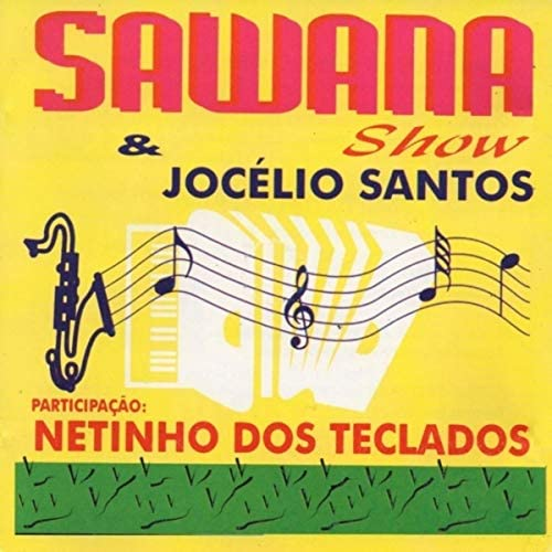 Sawana Show & Jocélio Santos feat. Netinho dos Teclados