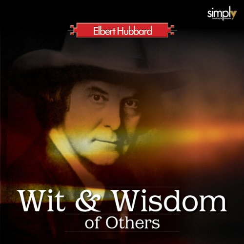 The Wit & Wisdom of Others     Elbert Hubbard's Lifetime Collection              By:                                                                                                                                 Elbert Hubbard                               Narrated by:                                                                                                                                 Deaver Brown                      Length: 1 hr and 9 mins     Not rated yet     Overall 0.0